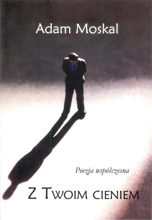 okładka Z twoim cieniem, Książka | Moskal Adam