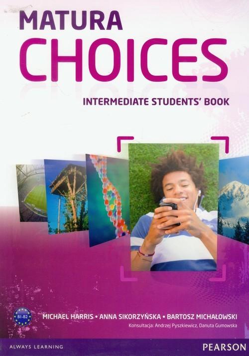 okładka Matura Choices Intermediate Student's Book Zakres podstawowy i rozszerzony B1-B2, Książka | Michael Harris, Anna Sikorzyńska, Michałowski