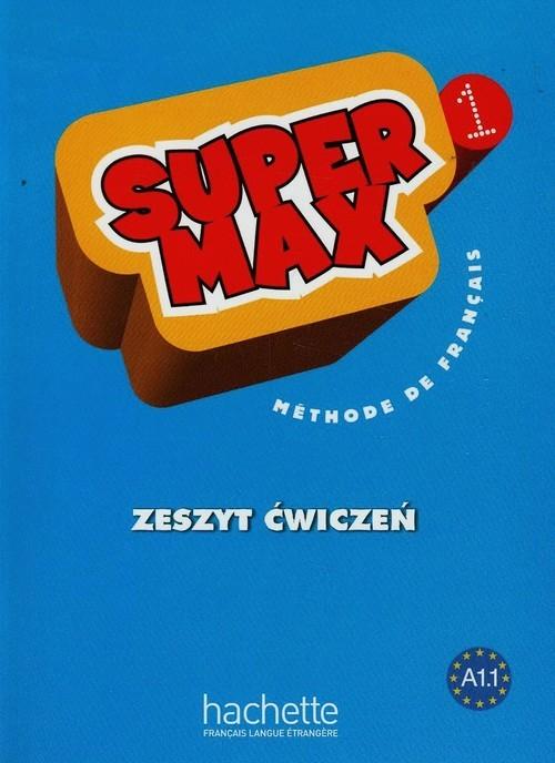 okładka Super Max 1 Zeszyt ćwiczeń Szkoła podstawowa, Książka | Hugues Denisot, Catherine Macquart-Martin