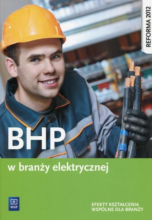 okładka BHP w branży elektrycznej Efekty kształcenia wspólne dla branży Szkoła ponadgimnazjalna, Książka | Jacek Kozyra, Wanda Bukała