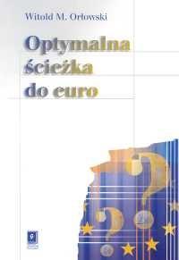 okładka Optymalna ścieżka do euro, Książka | Witold M.  Orłowski
