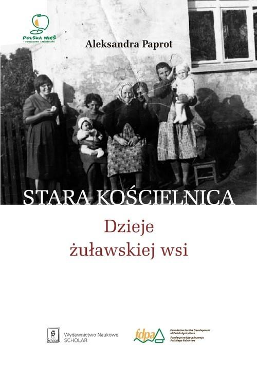 okładka Stara Kościelnica Dzieje żuławskiej wsi, Książka | Paprot Aleksandra