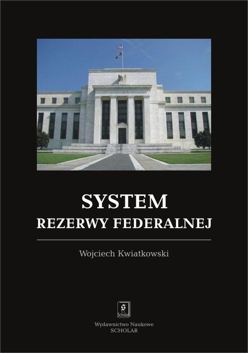 okładka System rezerwy federalnej, Książka | Kwiatkowski Wojciech