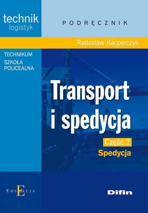 okładka Transport i spedycja Część 2 Spedycja Podręcznik Technik logistyk. Technikum, Szkoła policealna, Książka   Kacperczyk Radosław