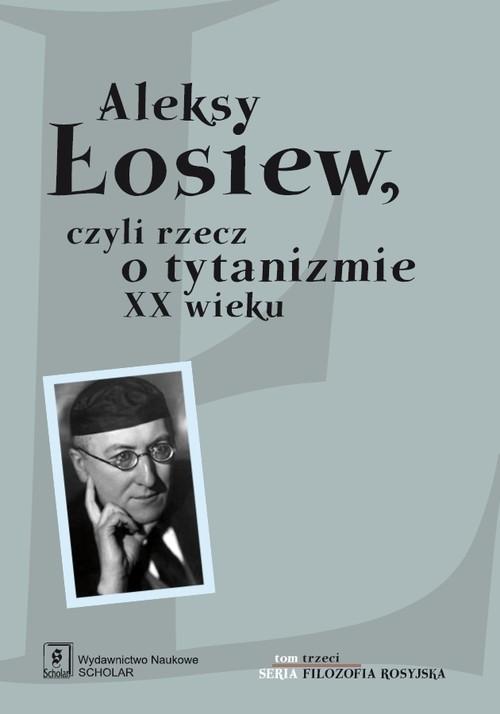 okładka Aleksy Łosiew czyli rzecz o tytanizmie XX wieku, Książka  