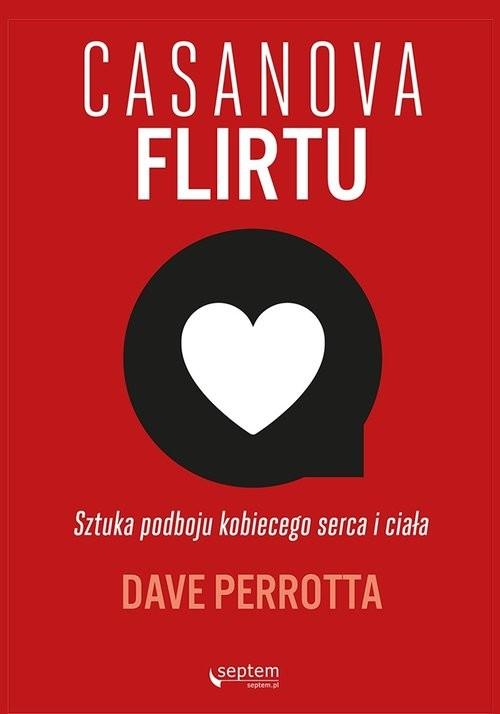 okładka Casanova flirtu Sztuka podboju kobiecego serca i ciała, Książka   Perrotta Dave