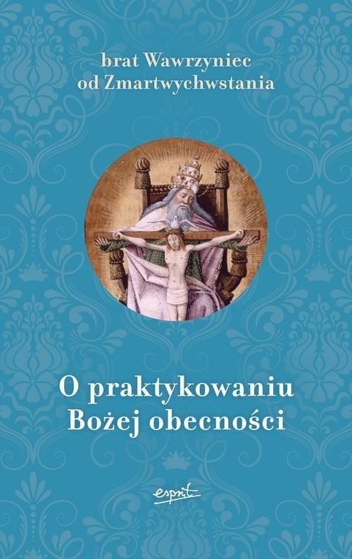 okładka O praktykowaniu Bożej obecności, Książka | od Zmartwychwstania Wawrzyniec Brat