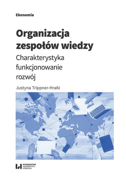okładka Organizacja zespołów wiedzy Charakterystyka, funkcjonowanie, rozwój, Książka | Trippner-Hrabi Justyna