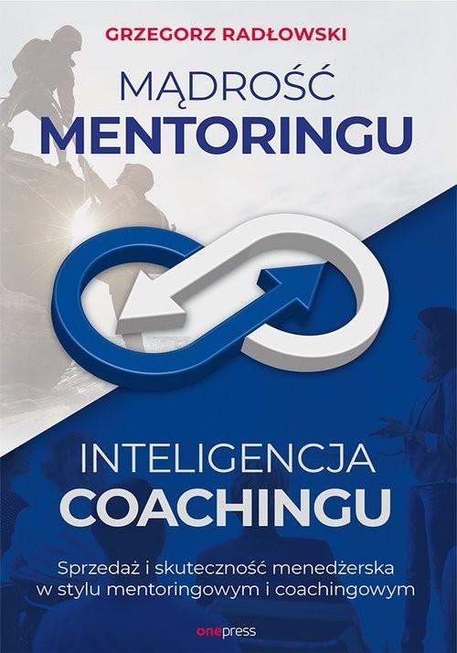okładka Mądrość Mentoringu Inteligencja Coachingu. Sprzedaż i skuteczność menedżerska w stylu mentoringowym, Książka | Radłowski Grzegorz