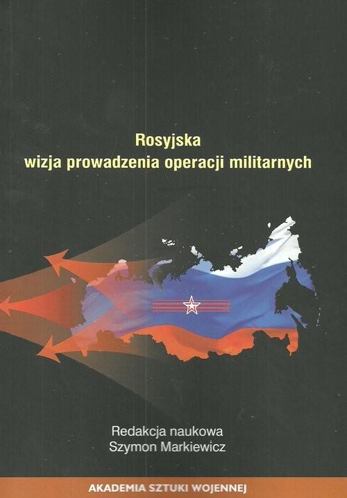 okładka Rosyjska wizja prowadzenie operacji militarnych, Książka |