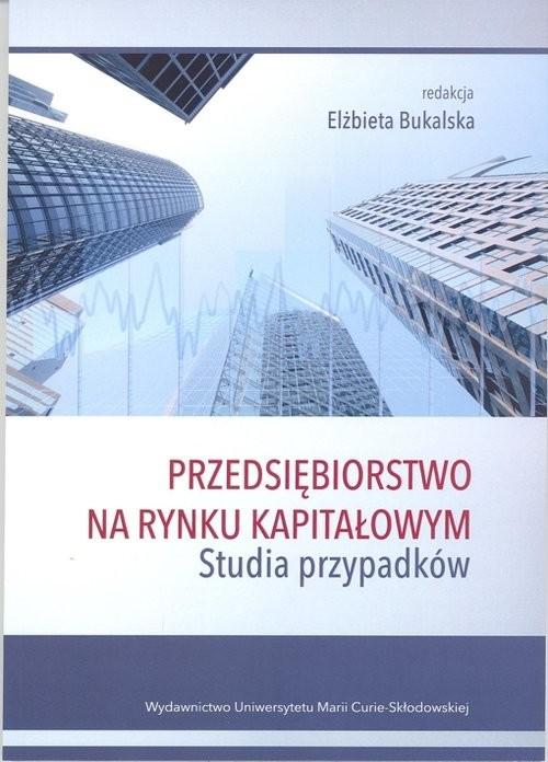 okładka Przedsiębiorstwo na rynku kapitałowym. Studia przypadków, Książka |