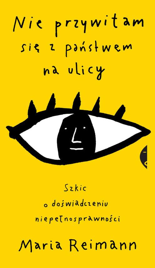 okładka Nie przywitam się z państwem na ulicy Szkic o doświadczeniu niepełnosprawności, Książka | Maria Reimann