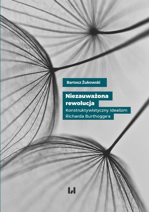 okładka Niezauważona rewolucja Konstruktywistyczny idealizm Richarda Burthogge'a, Książka | Żukowski Bartosz