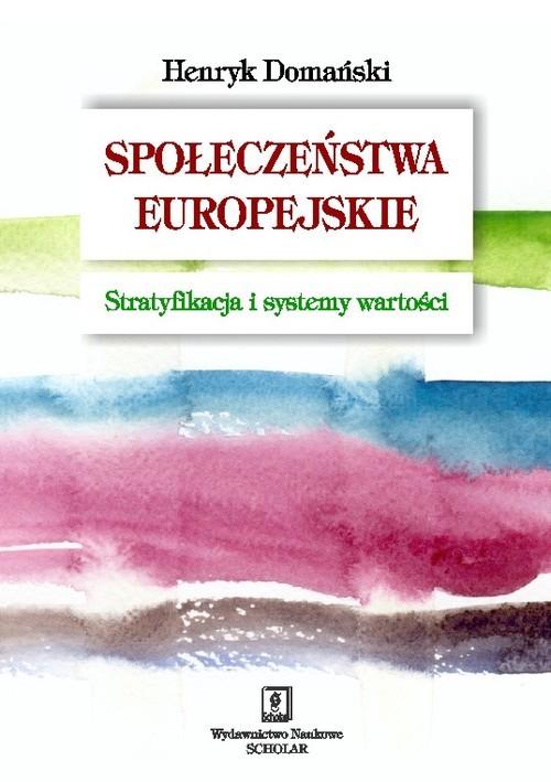 okładka Społeczeństwa europejskie Stratyfikacja i systemy wartości, Książka | Domański Henryk