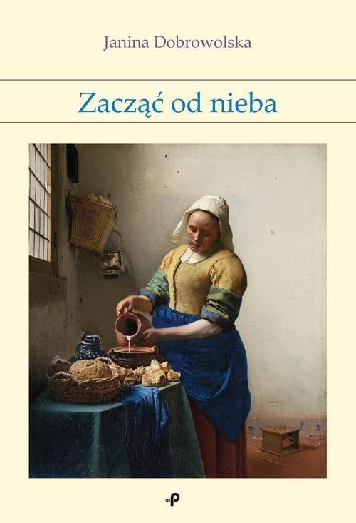 okładka Zacząć od nieba, Książka | Dobrowolska Janina
