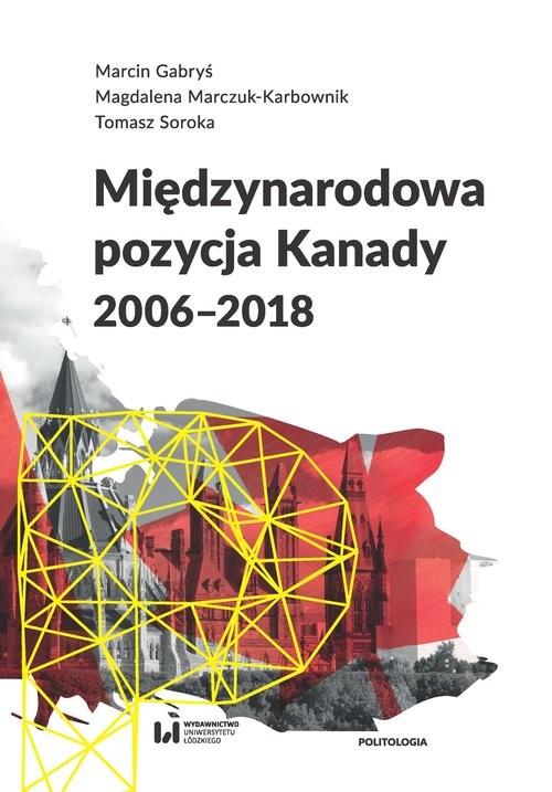 okładka Międzynarodowa pozycja Kanady (2006-2018), Książka | Marcin Gabryś, Magdalena Marczuk-Karbownik, S