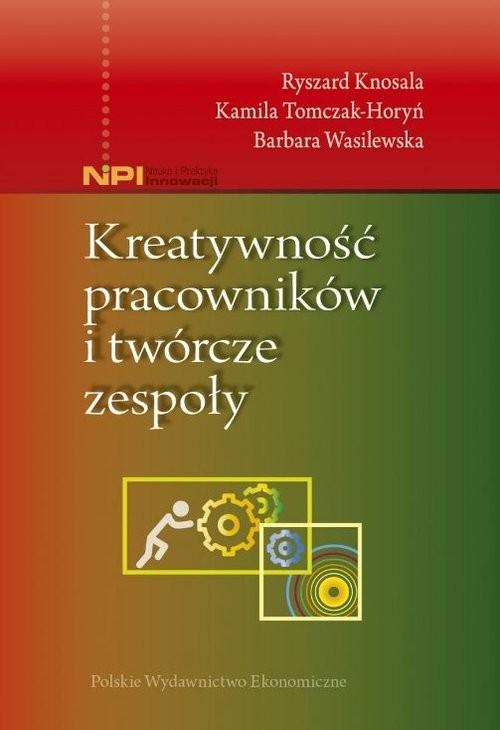 okładka Kreatywność pracowników i twórcze zespoły, Książka | Ryszard Knosala, Barbara Wasilewska, Tomczak-