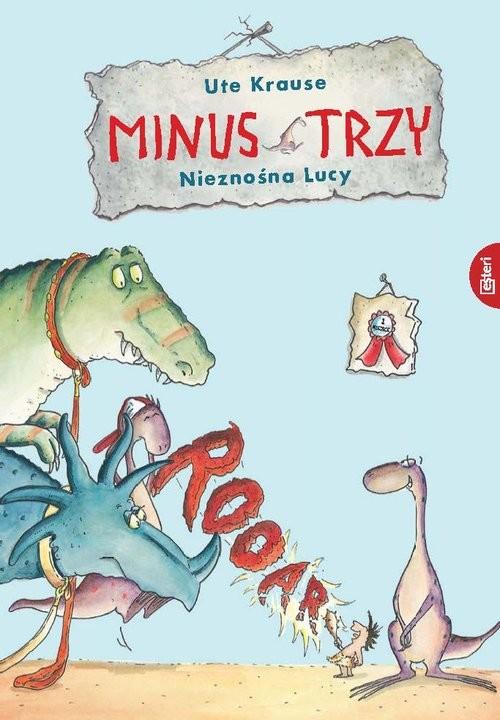 okładka Minus Trzy i nieznośna Lucy, Książka | Ute Krause