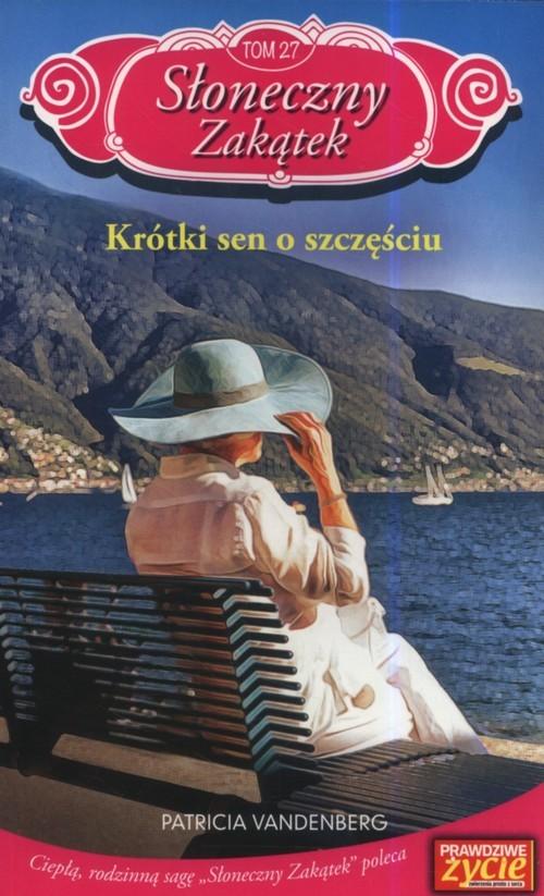 okładka Słoneczny zakątek Tom 27 Krótki sen o szczęściu, Książka   Vanderberg Patricia