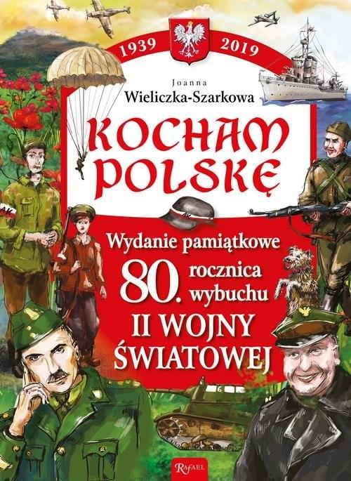 okładka Kocham Polskę Wydanie Pamiątkowe 80 lecie wybuchu II wojny światowej, Książka   Szarek Joanna