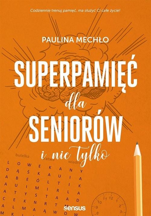 okładka Superpamięć dla seniorów i nie tylko, Książka | Mechło Paulina