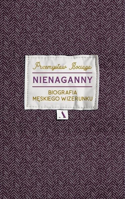 okładka Nienaganny Biografia męskiego wizerunku, Książka | Bociąga Przemysław