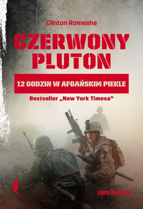 okładka Czerwony pluton 12 godzin w afgańskim piekle, Książka | Clinton Romesha