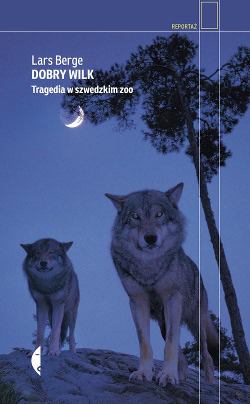 okładka Dobry wilk Tragedia w szwedzkim zoo, Książka | Berge Lars