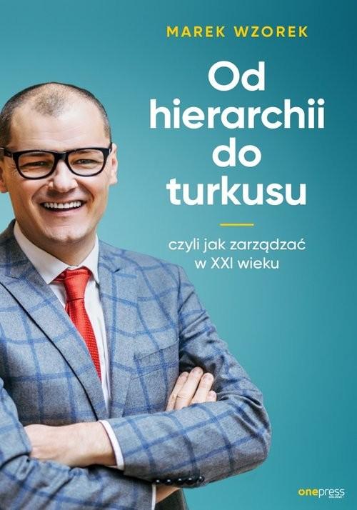 okładka Od hierarchii do turkusu czyli jak zarządzać w XXI wieku, Książka | Wzorek Marek