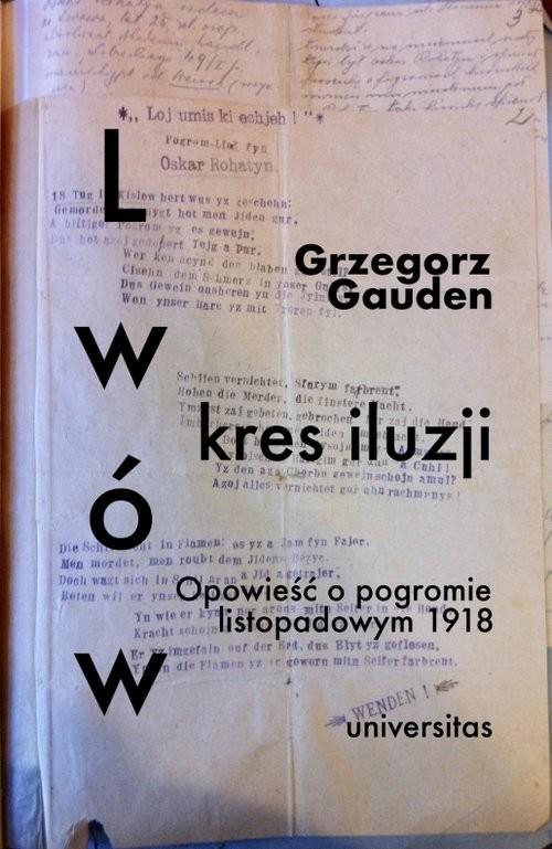 okładka Lwów kres iluzji Opowieść o pogromie listopadowym 1918, Książka | Gauden Grzegorz