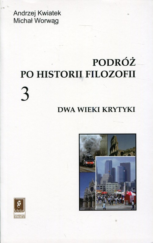 okładka Podróż po historii filozofii Tom 3 Dwa wieki krytyki, Książka   Andrzej Kwiatek, Michał Worwąg