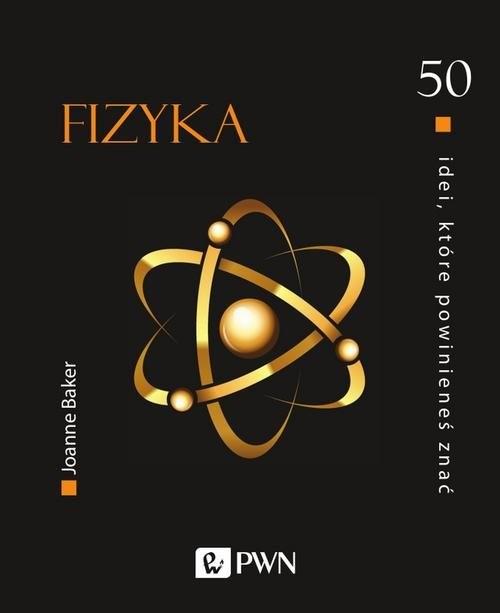 okładka 50 idei, które powinieneś znać Fizyka, Książka | Baker Joanne