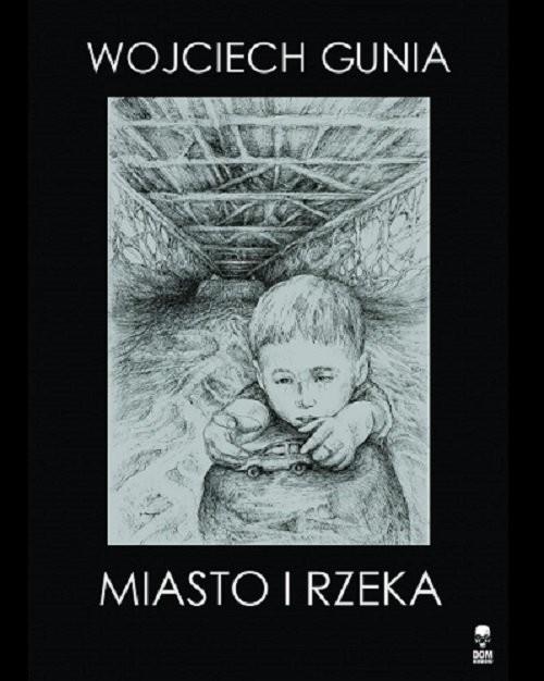 okładka Miasto i rzeka, Książka | Gunia Wojciech