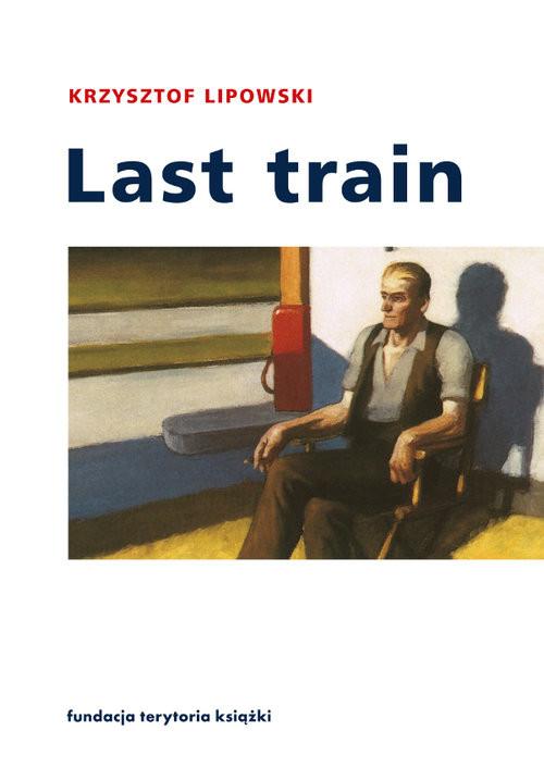 okładka Last train Opowiadania i esejeksiążka |  | Krzysztof Lipowski