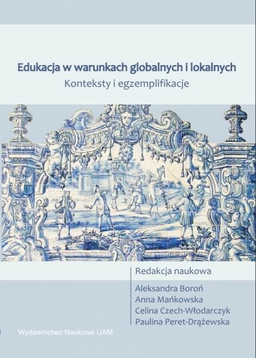 okładka Edukacja w warunkach globalnych i lokalnych konteksty i egzemplifikacje, Książka | Aleksandra Boroń, Anna Mańkowska, Czech-Włoda