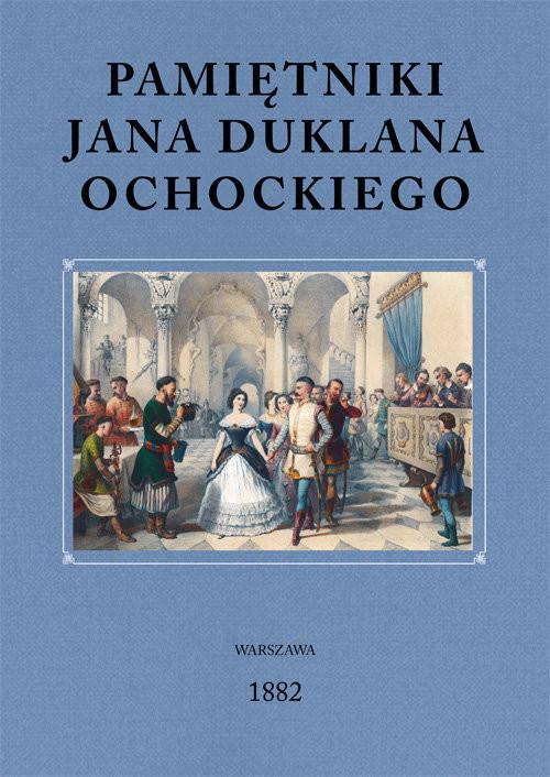 okładka Pamiętniki Jana Duklana Ochockiego, Książka   Jan Duklan Ochocki