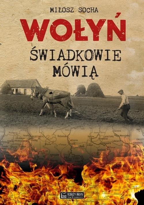 okładka Wołyń Świadkowie mówiąksiążka      Socha Miłosz
