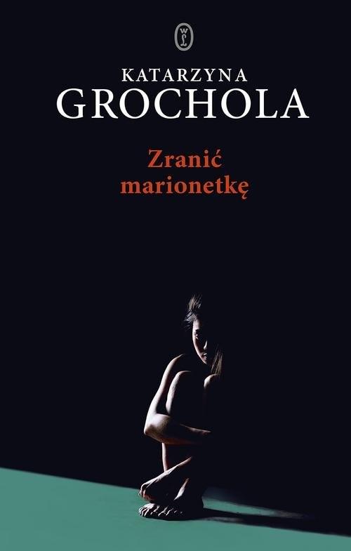 okładka Zranić marionetkę, Książka | Grochola Katarzyna