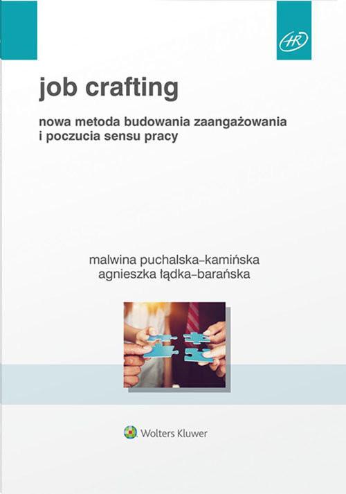 okładka Job Crafting Nowa metoda budowania zaangażowania i poczucia sensu pracy, Książka | Agnieszka Łądka-Barańska, Puchalska-Kamińska