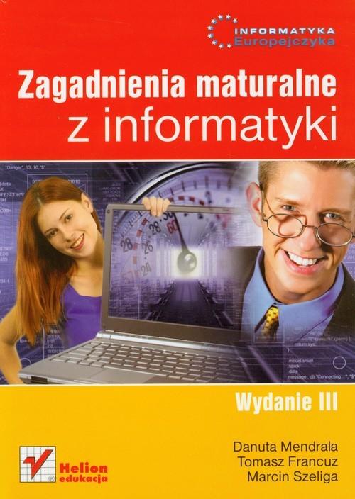 okładka Informatyka Europejczyka Zagadnienia maturalne z informatyki, Książka | Danuta Mendrala, Tomasz Francuz, Marc Szeliga
