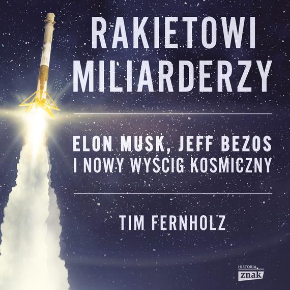 okładka Rakietowi miliarderzy. Elon Musk, Jeff Bezos i nowy wyscig kosmicznyaudiobook   MP3   Fernholz Tim