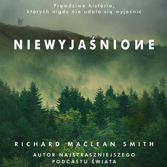 okładka Niewyjaśnione. Prawdziwe historie, których nigdy nie udało się wyjaśnić, Audiobook | Richard MacLean Smith