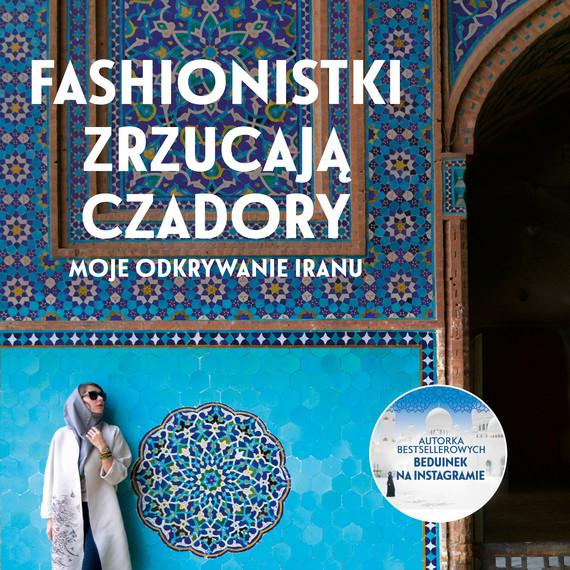 okładka Fashionistki zrzucają czadory. Moje odkrywanie Iranu, Audiobook | Chrobak Aleksandra