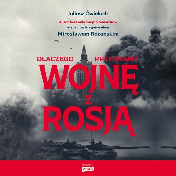 okładka Dlaczego przegramy wojnę z Rosją, Audiobook | Juliusz  Ćwieluch, Mirosław Różański