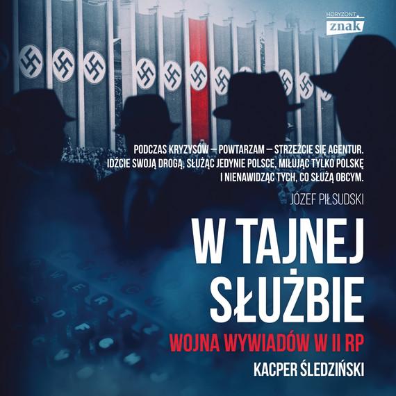 okładka W tajnej służbie. Wojna wywiadów w II RP, Audiobook | Kacper Śledziński