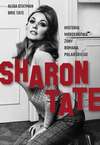 okładka Sharon Tate. Historia morderstwa żony Romana Polańskiegoksiążka      Statman Alisa, Tate Brie