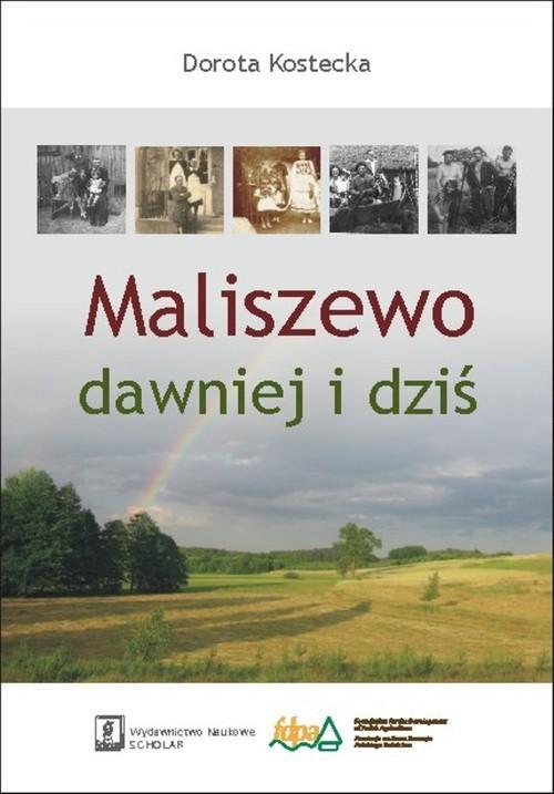 okładka Maliszewo dawniej i dziś, Książka | Kostecka Dorota
