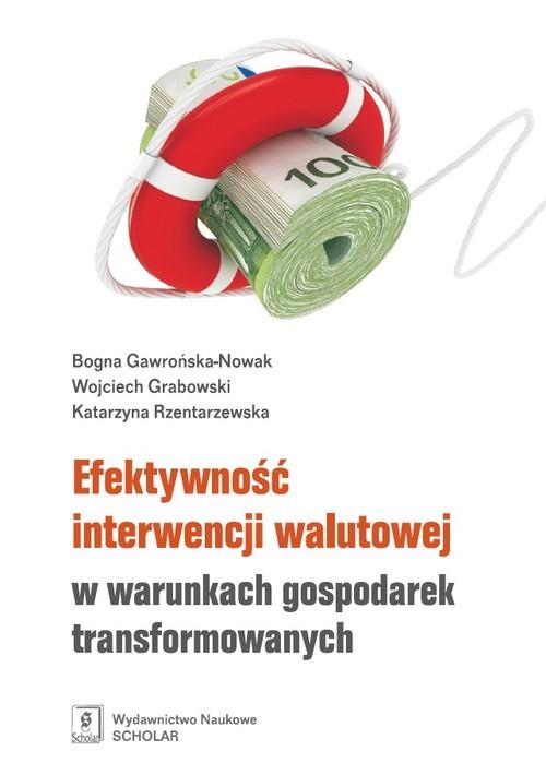 okładka Efektywność interwencji walutowej w warunkach gospodarek transformowanych, Książka | Bogna Gawrńska-Nowak, Wojciech  Grabowski, Rze