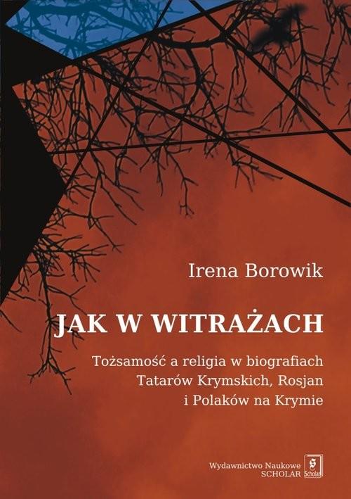 okładka Jak w witrażach Tożamość a religia w biografiach Tatarów Krymskich, Rosjan i Polaków na Krymie, Książka | Borowik Irena