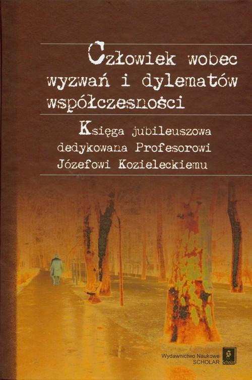 okładka Człowiek wobec wyzwań i dylematów współczesności Księga jubileuszowa dedykowana Profesorowi Józefowi Kozieleckiemu, Książka |